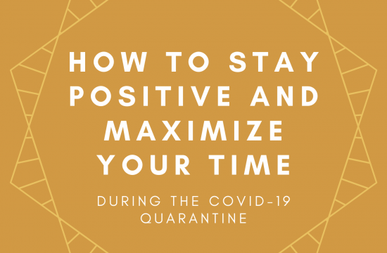 How to Stay Positive and Maximize Your Time During Quarantine